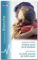 Vente Livre Numérique : L'enfant secret du Dr Hardison - La seule passion de Callie Lowel (Harlequin Blanche)  - Jacqueline Diamond - Josie Metcalfe