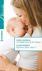 Vente Livre Numérique : Un bébé pour le Dr Hayes - Docteur sans coeur ?  - Carol Marinelli - Alison Roberts