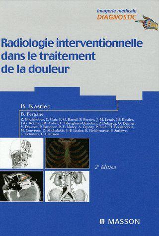 Radiologie Interventionnelle Dans Le Traitement De La Douleur (2e Edition)