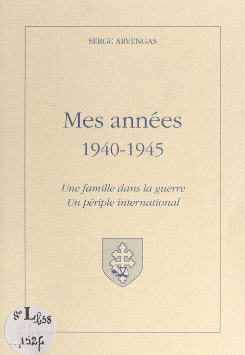 Mes années 1940-1945  - Serge Arvengas