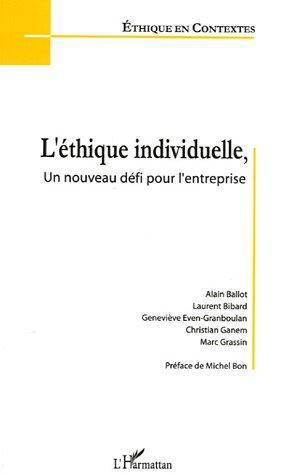 L'éthique individuelle  - Marc Grassin  - Laurent BIBARD  - Geneviève Even-Granboulan  - Alain Ballot  - Christian Ganem  - Collectif