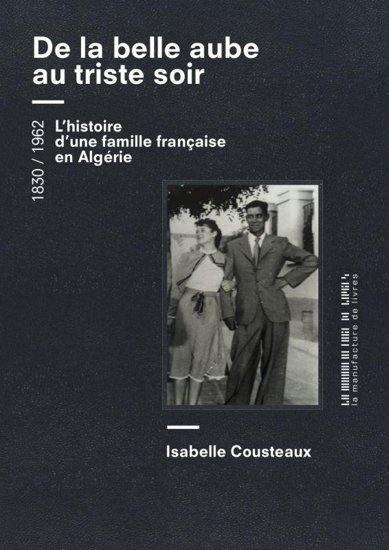 de la belle aube au triste soir : l'histoire d'une famille française en Algérie, 1830-1962
