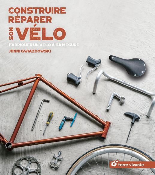 Construire-réparer son vélo ; fabriquer un vélo à sa mesure