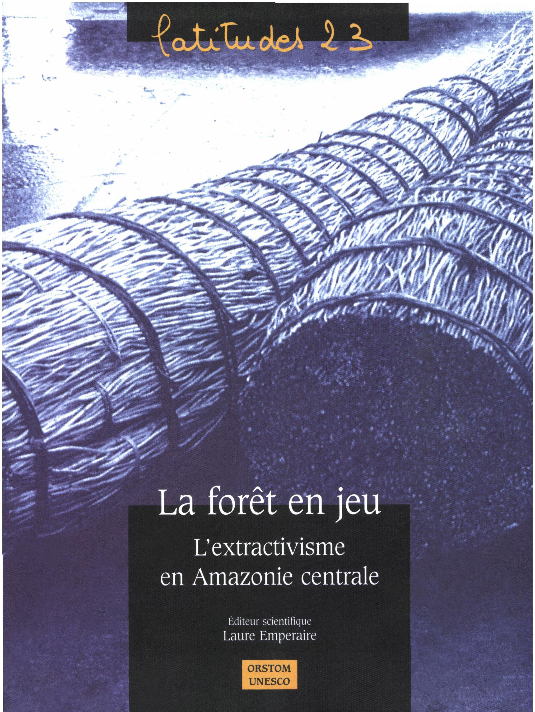 la forêt en jeu ; l'extractivisme en Amazonie