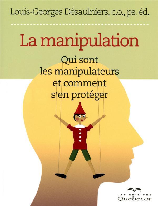 La manipulation ; qui sont les manipulateurs et comment s'en protéger
