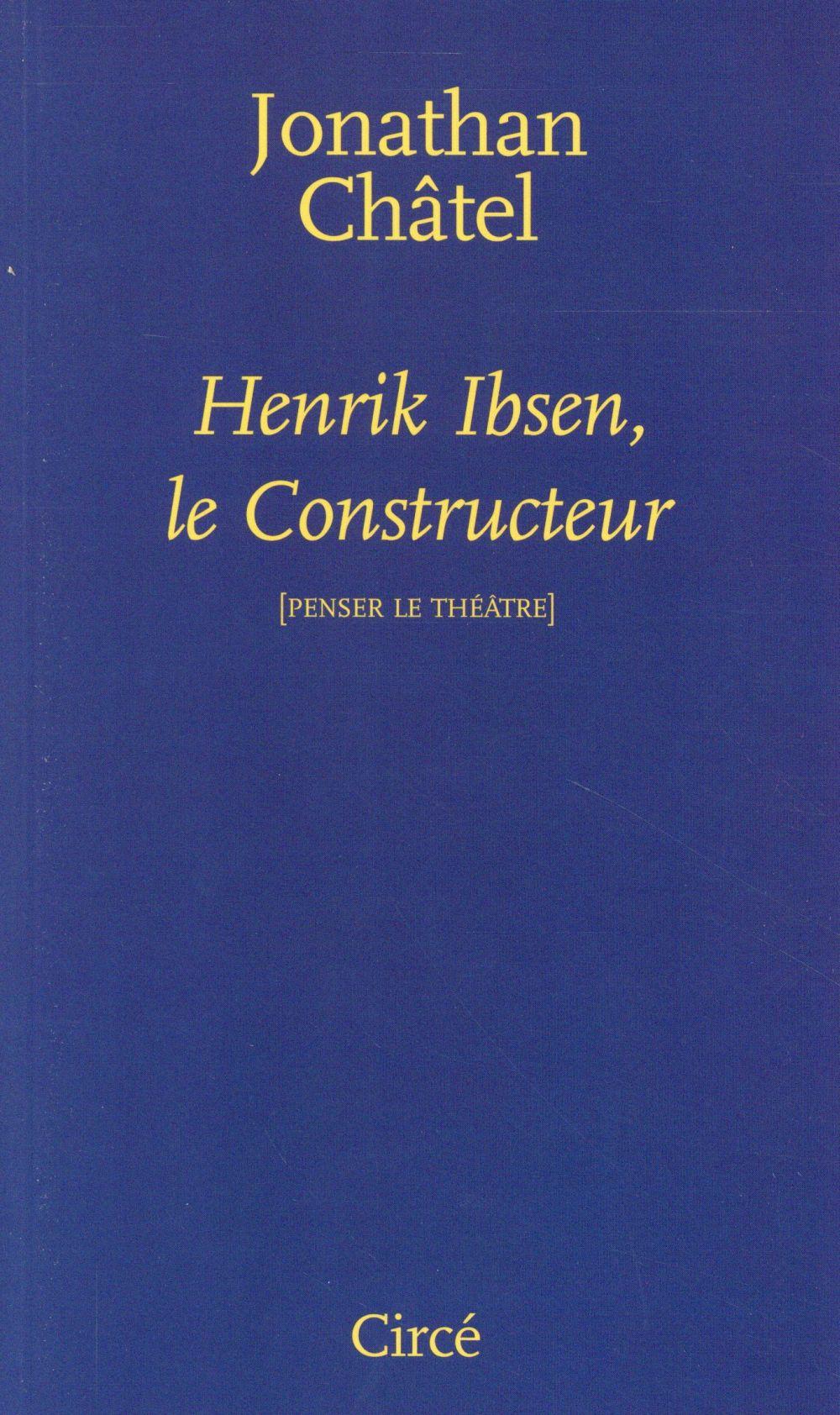 Henrik Ibsen, le constructeur ; penser le théâtre