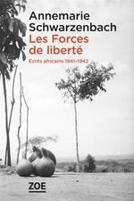 Couverture de Les forces de liberté. écrits africains 1941-1942