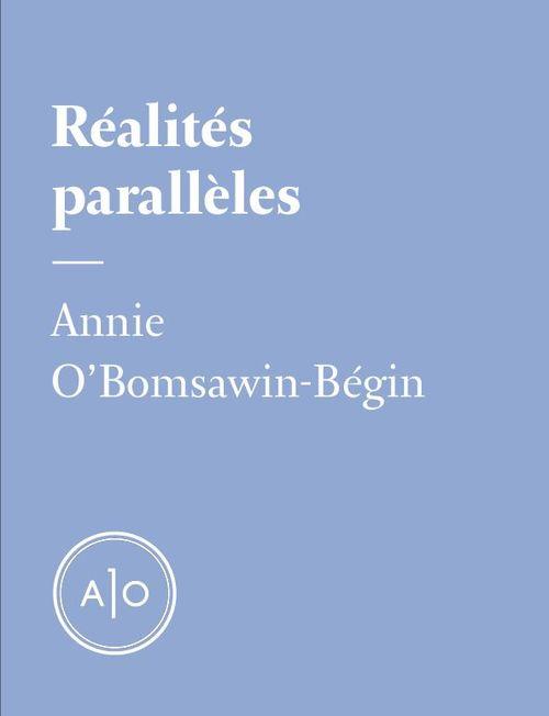 Réalités parallèles  - Annie O'Bomsawin-Begin