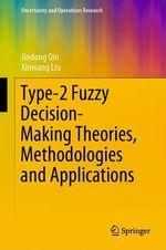 Type-2 Fuzzy Decision-Making Theories, Methodologies and Applications  - Xinwang Liu - Jindong Qin