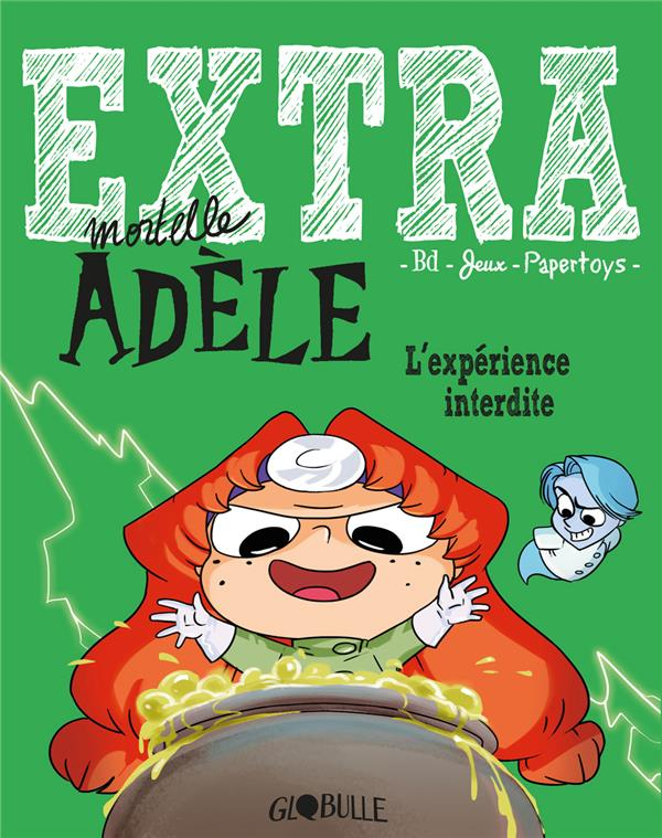 Extra mortelle Adèle T.4 ; l'expérience interdite