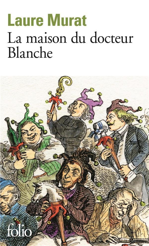 Murat Laure - LA MAISON DU DOCTEUR BLANCHE  -  HISTOIRE D'UN ASILE ET DE SES PENSIONNAIRE, DE NERVAL A MAUPASSANT