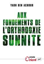 Vente EBooks : Aux fondements de l'orthodoxie sunnite  - Yadh Ben Achour - Yahd Ben Achour