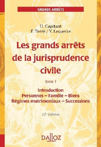 Les Grands Arrets De La Jurisprudence Civile T.1 ; Introduction, Personnes, Famille, Biens, Regimes Matrimoniaux, Successions (12e Edition)