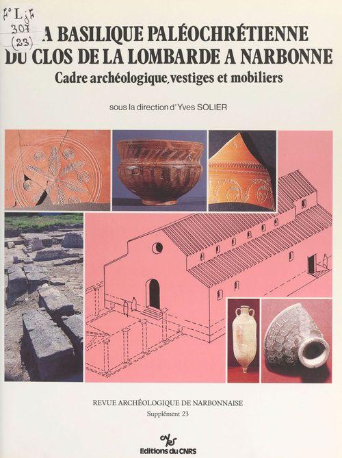 La basilique paléochrétienne du clos de la Lombarde à Narbonne : cadre archéologique, vestiges et mobiliers  - Revue Archeologique