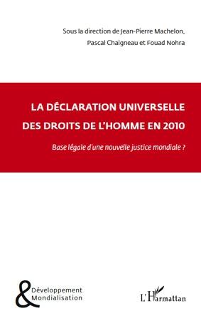 La Declaration Universelle Des Droits De L'Homme En 2010 ; Base Legale D'Une Nouvelle Justice Mondiale ?