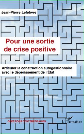 Pour une sortie de crise positive ; articuler la construction autogestionnaire avec le déperissement de l'Etat