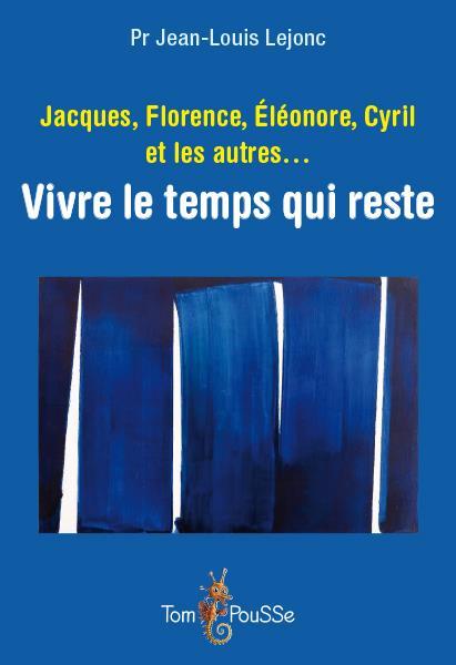 Jacques, Florence, Eléonore, Cyril et les autres... vivre le temps qui reste