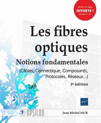 les fibres optiques - notions fondamentales (cables, connectique, composants, protocoles, reseaux...