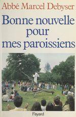 Bonne nouvelle pour mes paroissiens  - Marcel Debyser