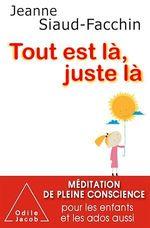 Vente Livre Numérique : Tout est là, juste là  - Jeanne Siaud-Facchin