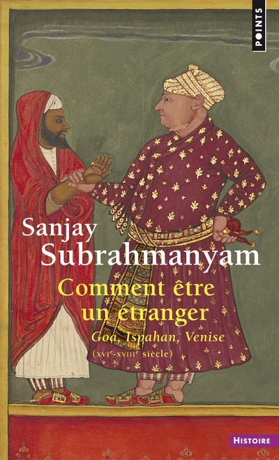 Comment être un étranger ; Goa, Ispahan, Venise (XVIe-XVIIIe siècle)