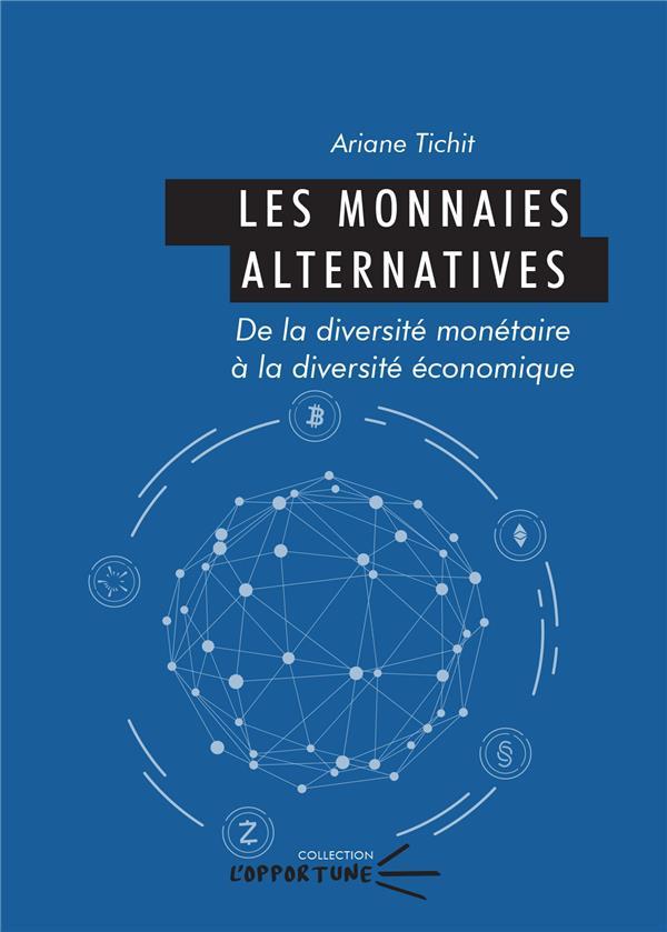 Les monnaies alternatives. de la diversite monetaire a la diversite e conomique