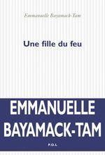 Vente EBooks : Une fille du feu  - Emmanuelle Bayamack-Tam