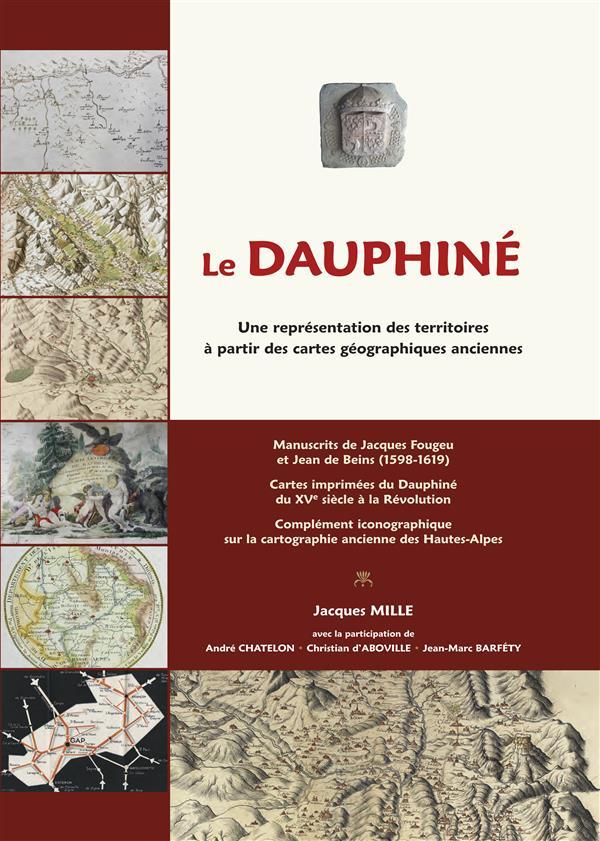 Le Dauphiné ; une représentation des territoires à partir des cartes géographiques anciennes