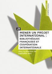 Mener un projet international. biliotheques francaises et cooperation