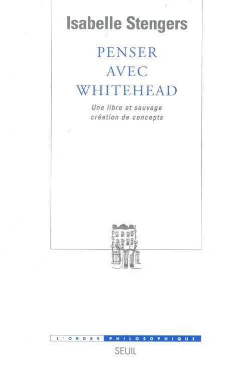 penser avec Whitehead ; une libre et sauvage création de concepts