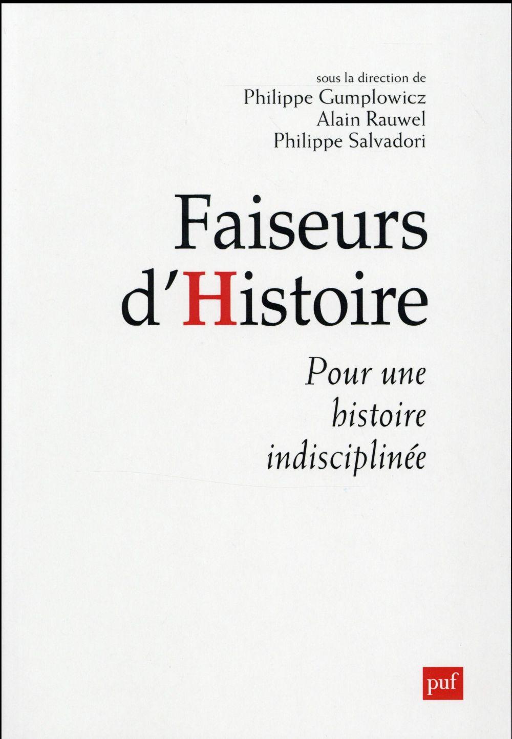 Faiseurs d'histoire ; manifeste pour une histoire indisciplinée