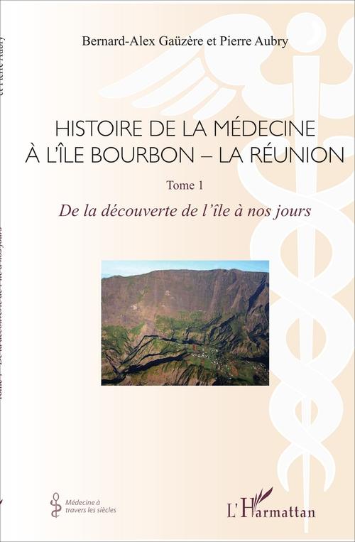 Histoire de la médecine à l'île Bourbon - la Réunion t.1 ; de la découverte de l'île à nos jours