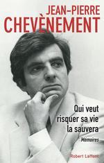 Qui veut risquer sa vie la sauvera  - Jean-Pierre CHEVÈNEMENT
