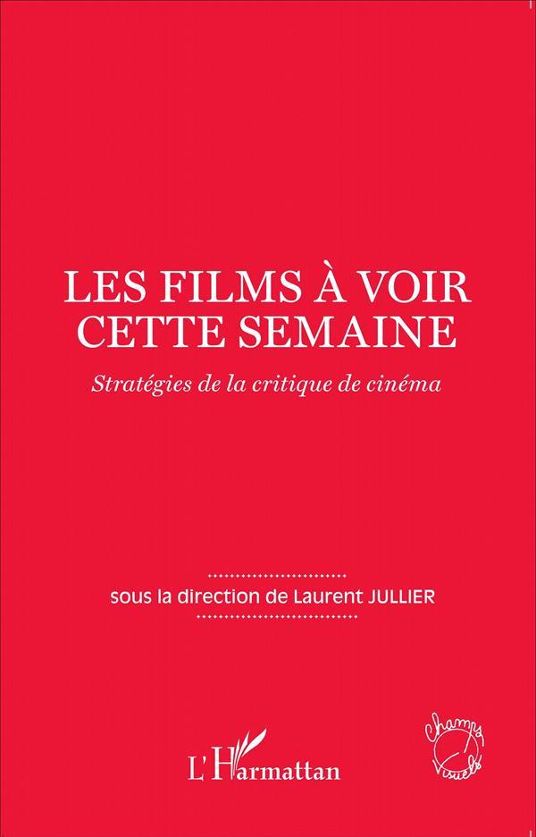 Films à voir cette semaine ; stratégies de la critique de cinéma
