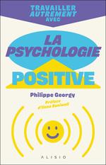 Travailler autrement avec la psychologie positive  - Philippe Georgy - Georgy Philippe