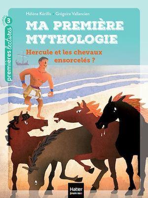 ma première mythologie t.3 ; Hercule et les chevaux ensorcelés