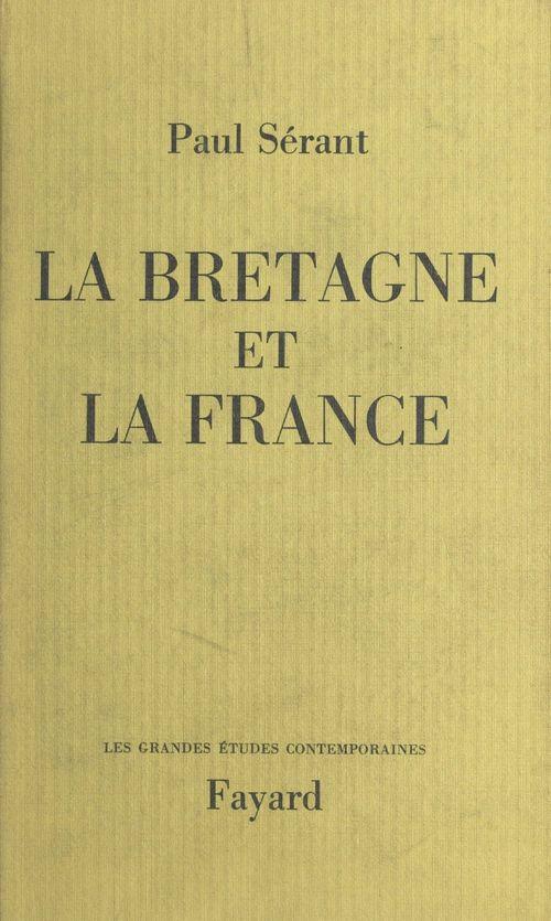 La Bretagne et la France  - Paul Sérant