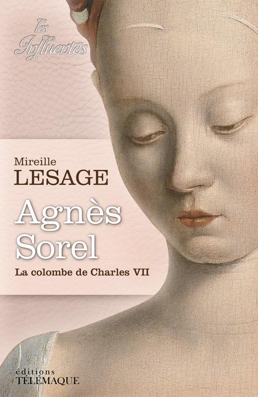 Agnès Sorel ; la colombe de Charles VII