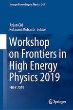 Workshop on Frontiers in High Energy Physics 2019  - Rukmani Mohanta - Anjan Giri