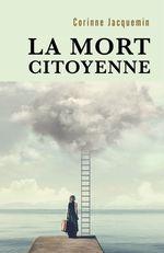 La mort citoyenne  - Jacquemin Corinne