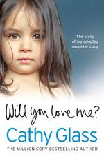 Vente EBooks : Will You Love Me?: The story of my adopted daughter Lucy  - Cathy Glass