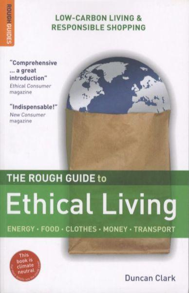 THE ROUGH GUIDE TO ETHICAL LIVING - ENERGY, FOOD, CLOTHES, MONEY, TRANSPORT