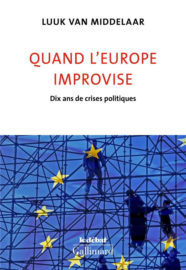 Quand l'Europe improvise ; dix ans de crises politiques