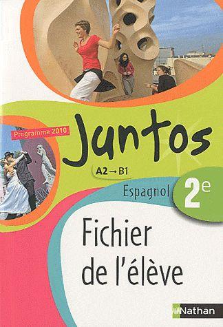 Juntos; Espagnol ; 2nde, A2/B1 ; Fichier De L'Eleve (Edition 2010)