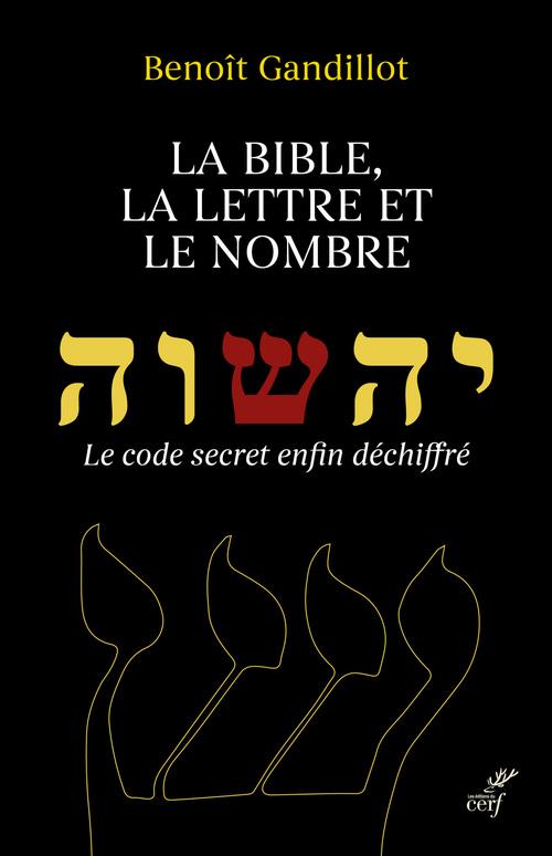 La Bible, la lettre et le nombre ; le code secret enfin déchiffré