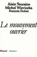 Le Mouvement ouvrier  - Francois Dubet  - Alain Touraine  - Michel Wieviorka