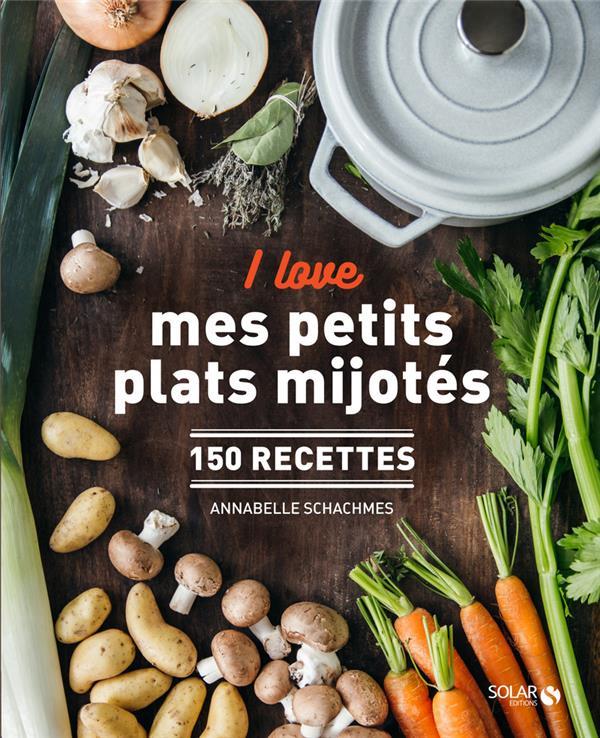 I LOVE MES PETITS PLATS MIJOTES