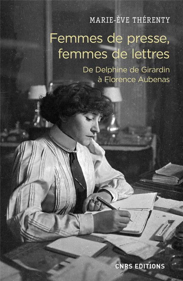 FEMMES DE PRESSE, FEMMES DE LETTRES  -  DE DELPHINE DE GIRARDIN A FLORENCE AUBENAS