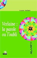 Verlaine : la parole ou l'oubli  - Yann Frémy