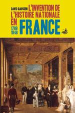 L'invention de l'histoire nationale en France 1789-1848